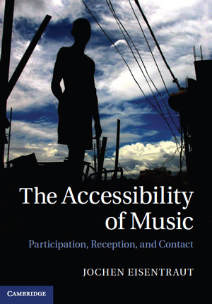 The Accessibility of Music: Participation, Reception, and Contact by Jochen Eisentraut